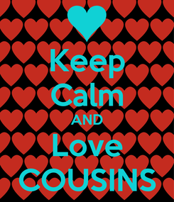 Poster: Keep Calm AND Love COUSINS