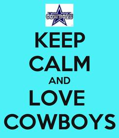 Poster: KEEP CALM AND LOVE  COWBOYS