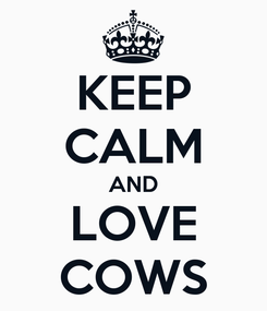 Poster: KEEP CALM AND LOVE COWS