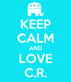 Poster: KEEP CALM AND LOVE C.R.