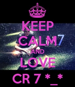 Poster: KEEP CALM AND LOVE CR 7 *_*
