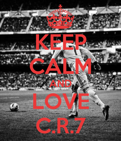 Poster: KEEP CALM AND LOVE C.R.7
