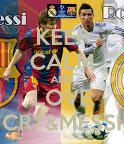 Poster: KEEP CALM AND LOVE CR7&MESSI