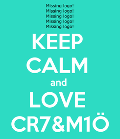 Poster: KEEP  CALM  and  LOVE  CR7&M1Ö
