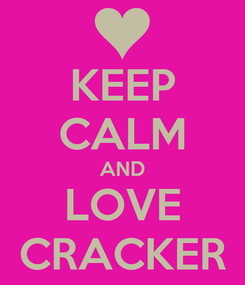 Poster: KEEP CALM AND LOVE CRACKER