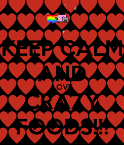 Poster: KEEP CALM AND LOVE CRAZY FOODS!!!