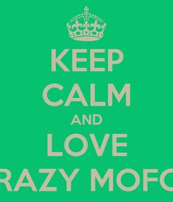 Poster: KEEP CALM AND LOVE CRAZY MOFOS