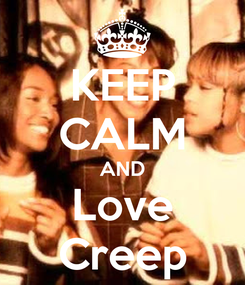 Poster: KEEP CALM AND Love Creep