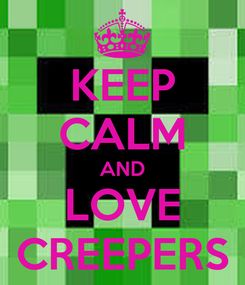 Poster: KEEP CALM AND LOVE CREEPERS