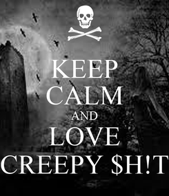 Poster: KEEP CALM AND LOVE CREEPY $H!T