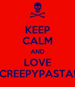 Poster: KEEP CALM AND LOVE CREEPYPASTA!