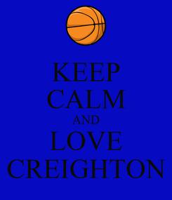 Poster: KEEP CALM AND LOVE CREIGHTON