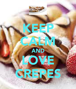 Poster: KEEP CALM AND LOVE CREPES