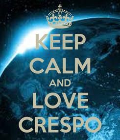 Poster: KEEP CALM AND LOVE CRESPO