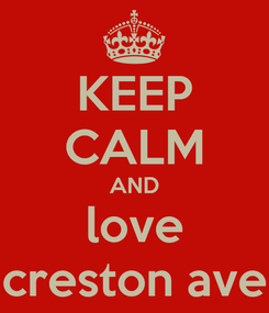 Poster: KEEP CALM AND love creston ave