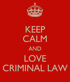 Poster: KEEP CALM AND LOVE CRIMINAL LAW