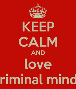 Poster: KEEP CALM AND love criminal minds