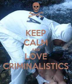 Poster: KEEP CALM AND LOVE CRIMINALISTICS