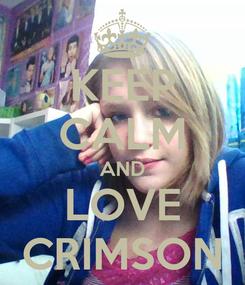 Poster: KEEP CALM AND LOVE CRIMSON