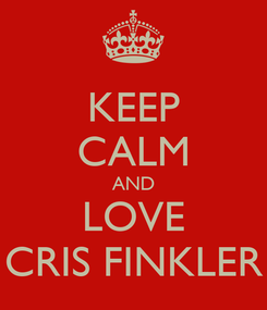 Poster: KEEP CALM AND LOVE CRIS FINKLER