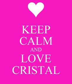 Poster: KEEP CALM AND LOVE CRISTAL