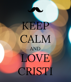 Poster: KEEP CALM AND LOVE CRISTI