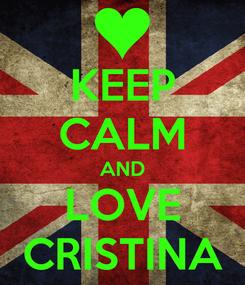 Poster: KEEP CALM AND LOVE CRISTINA