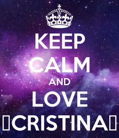 Poster: KEEP CALM AND LOVE ♥CRISTINA♥