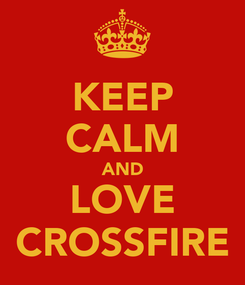 Poster: KEEP CALM AND LOVE CROSSFIRE