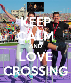 Poster: KEEP CALM AND LOVE CROSSING