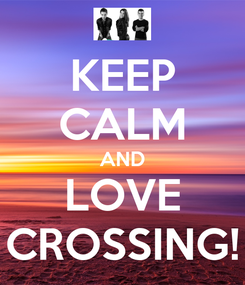 Poster: KEEP CALM AND LOVE CROSSING!
