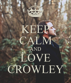 Poster: KEEP CALM AND LOVE CROWLEY