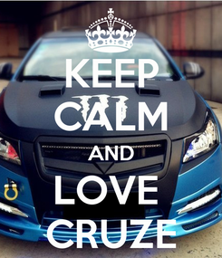 Poster: KEEP CALM AND LOVE  CRUZE