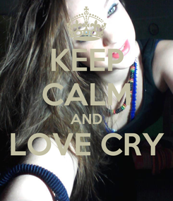 Poster: KEEP CALM AND LOVE CRY