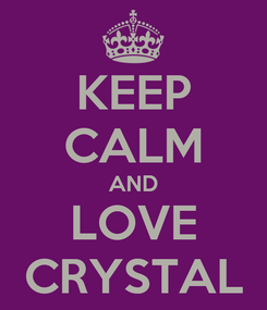 Poster: KEEP CALM AND LOVE CRYSTAL