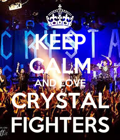 Poster: KEEP CALM AND LOVE CRYSTAL FIGHTERS