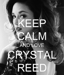 Poster: KEEP CALM AND LOVE CRYSTAL REED
