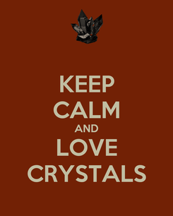 Poster: KEEP CALM AND LOVE CRYSTALS