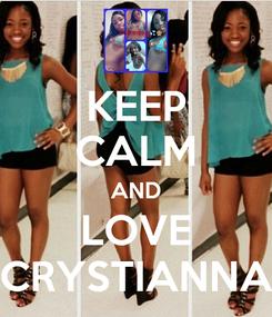 Poster: KEEP CALM AND LOVE CRYSTIANNA