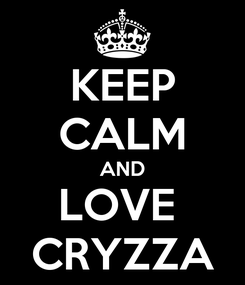 Poster: KEEP CALM AND LOVE  CRYZZA