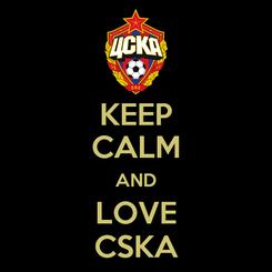 Poster: KEEP CALM AND LOVE CSKA