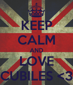 Poster: KEEP CALM AND LOVE CUBILES <3