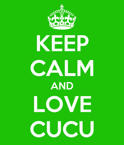 Poster: KEEP CALM AND LOVE CUCU