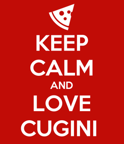 Poster: KEEP CALM AND LOVE CUGINI