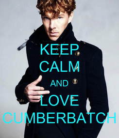 Poster: KEEP CALM AND LOVE CUMBERBATCH