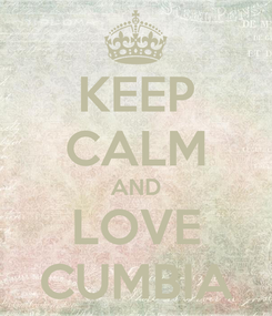 Poster: KEEP CALM AND LOVE CUMBIA