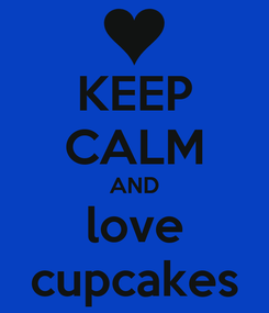 Poster: KEEP CALM AND love cupcakes