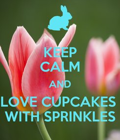 Poster: KEEP CALM AND LOVE CUPCAKES  WITH SPRINKLES