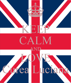 Poster: KEEP CALM AND LOVE Curea Luciana