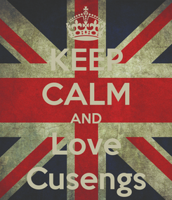 Poster: KEEP CALM AND Love Cusengs